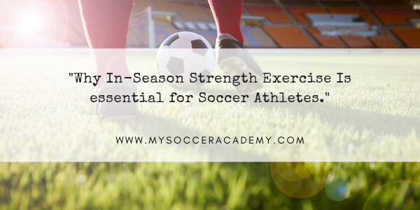 Why In-Season Strength Exercise Is essential for Soccer Athletes