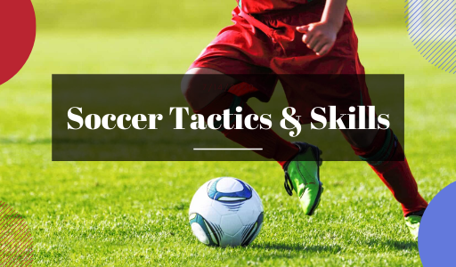 Get to know about soccer skills and tactics